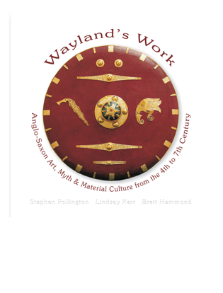 Book Cover for Wayland's Work. Anglo-Saxon Art, Myth & Material Culture from the 4th to the 7th Century